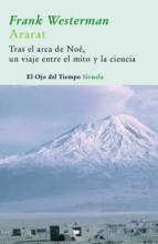 ararat: tras las huellas del arca de noe, un viaje entre el mito y la ciencia-frank westerman-9788498411645