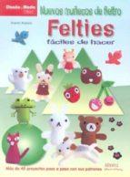 nuevos muñecos de fieltro felties: faciles de hacer aranzi aronzo 9788498742145