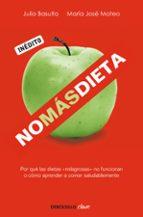 no mas dieta: por que las dietas milagrosas no funcionan o como a prender a comer saludablemente-jose maria mateu-julio basulto-9788499082745