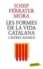 les formes de la vida catalana i altres assaigs-jose ferrater mora-9788499305745