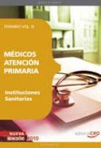 MEDICOS ATENCION PRIMARIA DE INSTITUCIONES SANITARIAS: TEMARIO VO L III