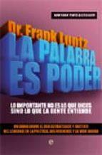 la palabra es poder: lo importante no es lo que dices sino lo que la gente entiende-frank i luntz-9788499700045