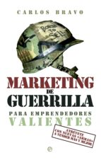marketing de guerrilla para emprendedores valientes-carlos bravo-9788499709345