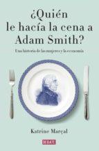 ¿quién le hacía la cena a adam smith? (ebook)-katrine marçal-9788499926445