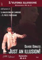 JUST AN ILLUSION! - LULTIMA ILLUSIONE EP. #8 DI 8