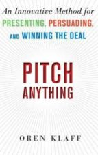 pitch anything: an innovative method for presenting, persuading, and winning the deal-oren klaff-9780071752855