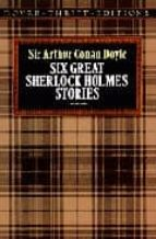 six great sherlock holmes stories-arthur conan, sir doyle-9780486270555