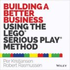 building a better business using the lego serious play method: the lego serious play method-per kristiansen-9781118832455