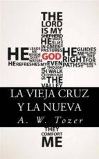la vieja cruz y la nueva (ebook)-a. w. tozer-9781507196755