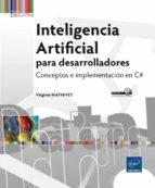 inteligencia artificial para desarrolladores: conceptos e implementacion en c# virginie mathivet 9782746098855