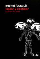 vigilar y castigar: nacimiento de la prision michel foucault 9786070301155