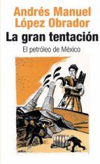 la gran tentación: el petróleo de méxico (ebook)-andres manuel lopez obrador-9786073119955