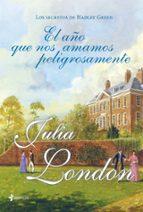 el año que nos amamos peligrosamente (los secretos de hadley gree n) julia london 9788408007555