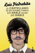 el castellano es un idioma loable, lo hable quien lo hable luis piedrahita 9788408132455