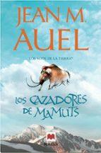 los cazadores de mamuts (los hijos de la tierra 3)-jean m. auel-9788415120155