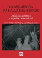 la seguridad mas alla del estado: actores no estatales y segurida d internacional-javier (ed.) jordan-pilar (ed.) pozo-josep baques-9788415271055