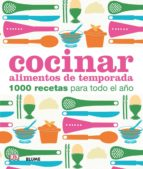 cocinar alimentos de temporada: 1000 recetas para todo el año 9788416138555