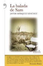 El libro de La balada de sam autor JAVIER MARQUEZ PDF!