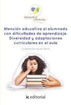 (i.b.d.) atención educativa al alumnado con dificultades de aprendizaje. diversidad y adaptaciones curriculares en el aula-crisálida rodríguez serna-9788416433155