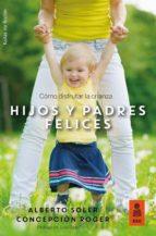 hijos y padres felices: como disfrutar la crianza alberto soler sarrio 9788416523955