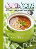 super sopas: 80 recetas veganas para toda la familia-ana benitez-9788416579655