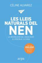 les lleis naturals del nen: la revolucio de l educacio a l escola i a casa celine alvarez 9788416601455