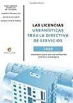 las licencias urbanisticas tras la directiva de servicios: 2000 cuestiones para una aproximacion teorica y normativa 9788416760855