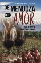 (i.b.d.) de mendoza con amor: aqui el agua se transforma en vino 9788417382155