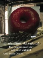 el arte ultimo del siglo xx del posminimalismo a lo multicultural anna maria guasch 9788420644455