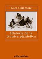 historia de la tecnica pianistica: un estudio sobre los grandes c ompositores y el arte de la interpretacion en busca de la ur technik luca chiantore 9788420678955
