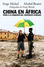 china en africa: pekin a la conquista del continente africano serge michel michel beuret 9788420682655