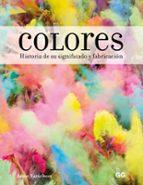 colores. historia de su significado y fabricacion-anne varichon-9788425231155