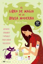 el libro de magia de la bruja moderna: hechizos, conjuros y ritua les para lograr tus deseos-montse osuna-9788427033955