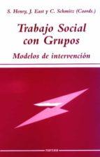 trabajo social con grupos:_modelos de intervencion s. henry j. east c. schmitz 9788427714755