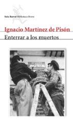 enterrar a los muertos-ignacio martinez de pison-9788432212055