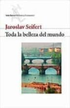 toda la belleza del mundo jaroslav seifert 9788432227455