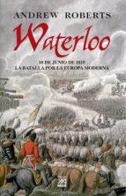 waterloo: 18 de junio de 1815 la batalla por la europa moderna andrew roberts 9788432313455