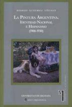 la pintura argentina: identidad nacional e hispanismo (1900 1930) rodrigo gutierrez viñuales 9788433829955
