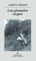 los girasoles ciegos (premio nacional narrativa 2005) (26ª ed.) alberto mendez 9788433968555