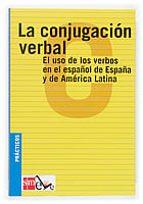 la conjugacion verbal: el uso de los verbos en el español de espa ña y de america latina (practicos ele) 9788434885455