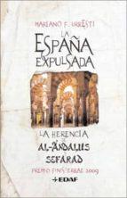 la españa expulsada: la herencia de al-andalus y la herencia de s efarad (iii premio finis terrae de ensayo)-mariano f. urresti-9788441421455