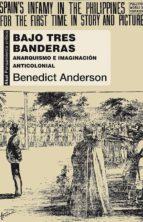 bajo tres banderas: anarquismo e imaginacion anticolonial benedict anderson 9788446039655