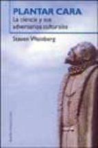 plantar cara: la ciencia y sus adversarios culturales-steven weinberg-9788449313455