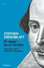 el espejo de un hombre: vida, obra y epoca de william shakespeare stephen greenblatt 9788466329255