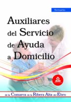 AUXILIARES DEL SERVICIO DE AYUDA A DOMICILIO DE LA COMARCA DE LA RIBERA ALTA DEL EBRO. TEMARIO