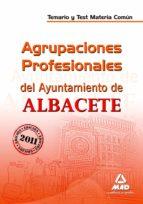 AGRUPACIONES PROFESIONALES DEL AYUNTAMIENTO DE ALBACETE. TEMARIO Y TEST. MATERIA COMUN