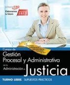 cuerpo de gestion procesal y administrativa de la administracion de justicia: turno libre: supuestos practicos 9788468180755