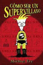 como ser un supervillano 1 michael fry 9788469623855