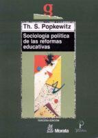 sociologia politica de las reformas educativas thomas s. popkewitz 9788471123855