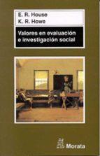 valores en evaluacion e investigacion social ernest r. house kenneth r. howe 9788471124555